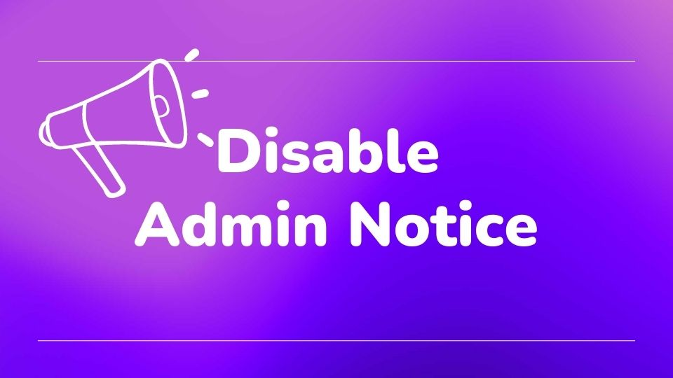 How To Disable WordPress Admin Notice For A Clean Dashboard?
